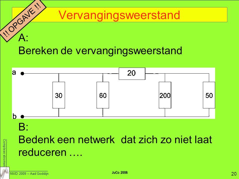 Complexe stromen NWD 2009 – Aad Goddijn 20 Vervangingsweerstand JuCo 2008 A: Bereken de vervangingsweerstand B: Bedenk een netwerk dat zich zo niet laat reduceren ….