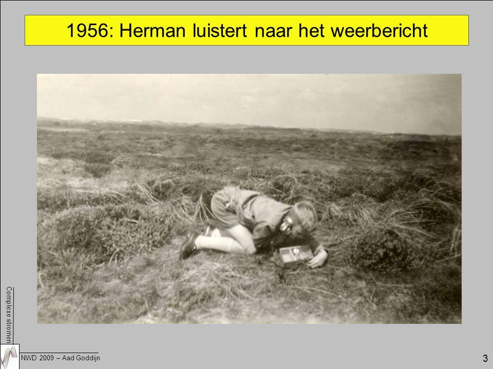 Complexe stromen NWD 2009 – Aad Goddijn 3 1956: Herman luistert naar het weerbericht