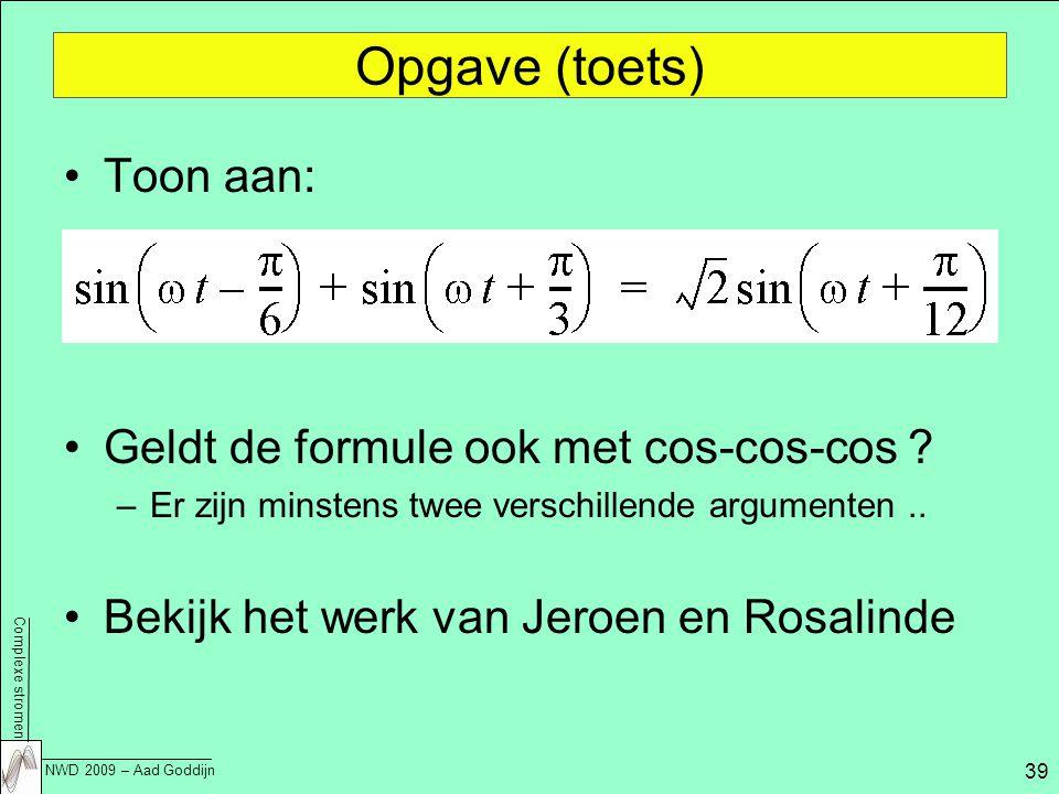 Complexe stromen NWD 2009 – Aad Goddijn 39 Opgave (toets) Toon aan: Geldt de formule ook met cos-cos-cos .
