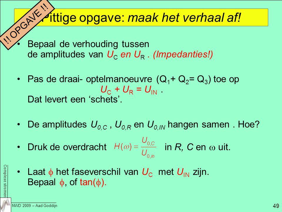Complexe stromen NWD 2009 – Aad Goddijn 49 Pittige opgave: maak het verhaal af.