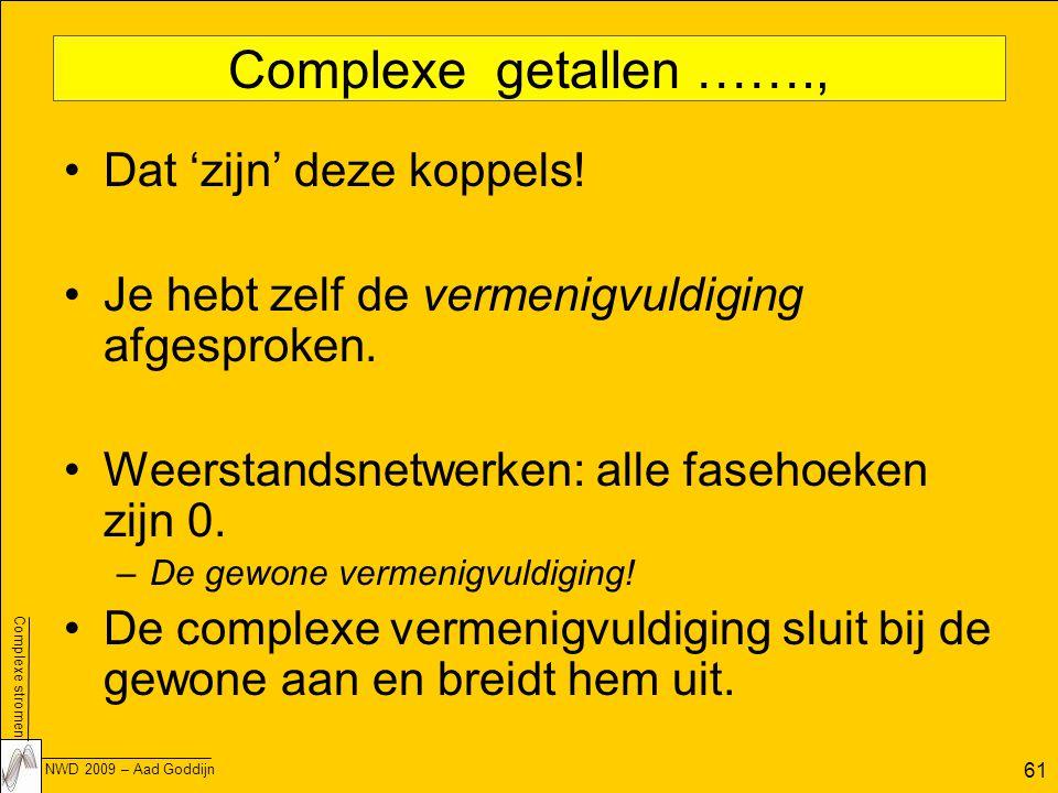 Complexe stromen NWD 2009 – Aad Goddijn 61 Complexe getallen ……., Dat 'zijn' deze koppels.