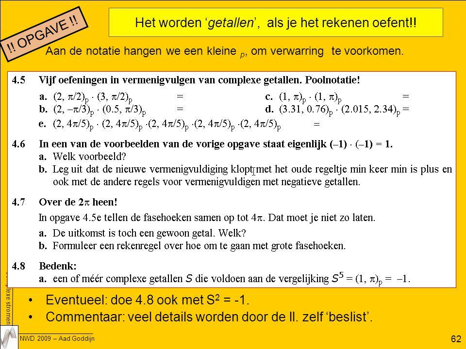 Complexe stromen NWD 2009 – Aad Goddijn 62 Het worden 'getallen', als je het rekenen oefent!.