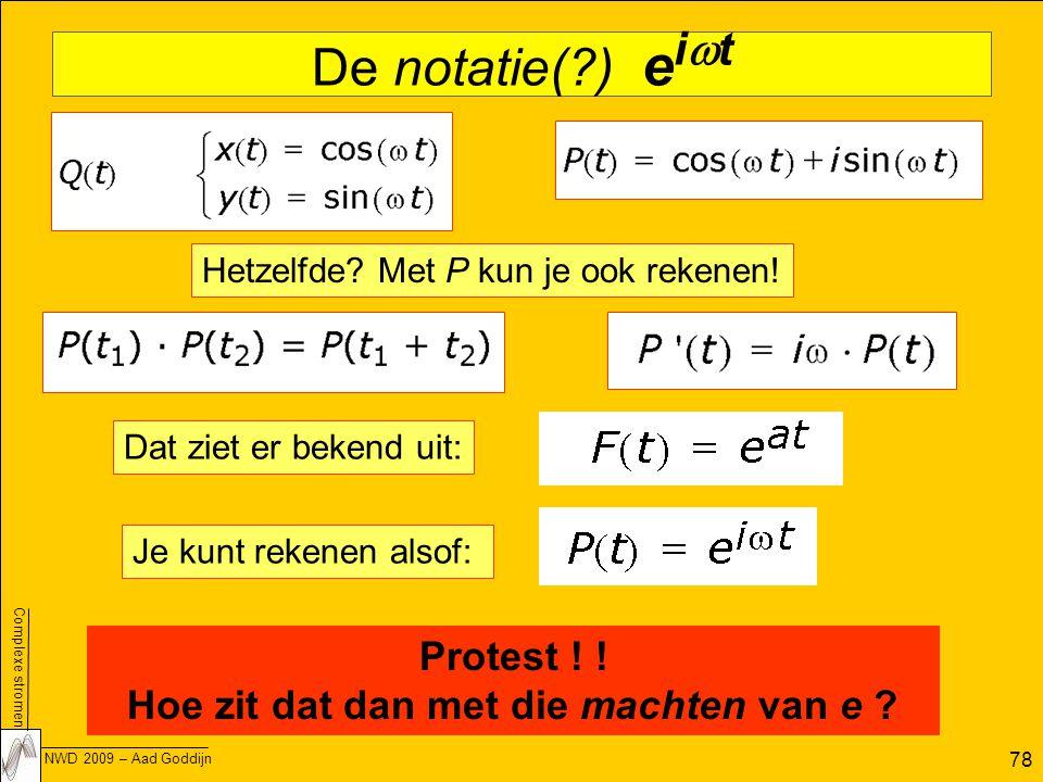 Complexe stromen NWD 2009 – Aad Goddijn 78 De notatie(?) e i  t Hetzelfde.