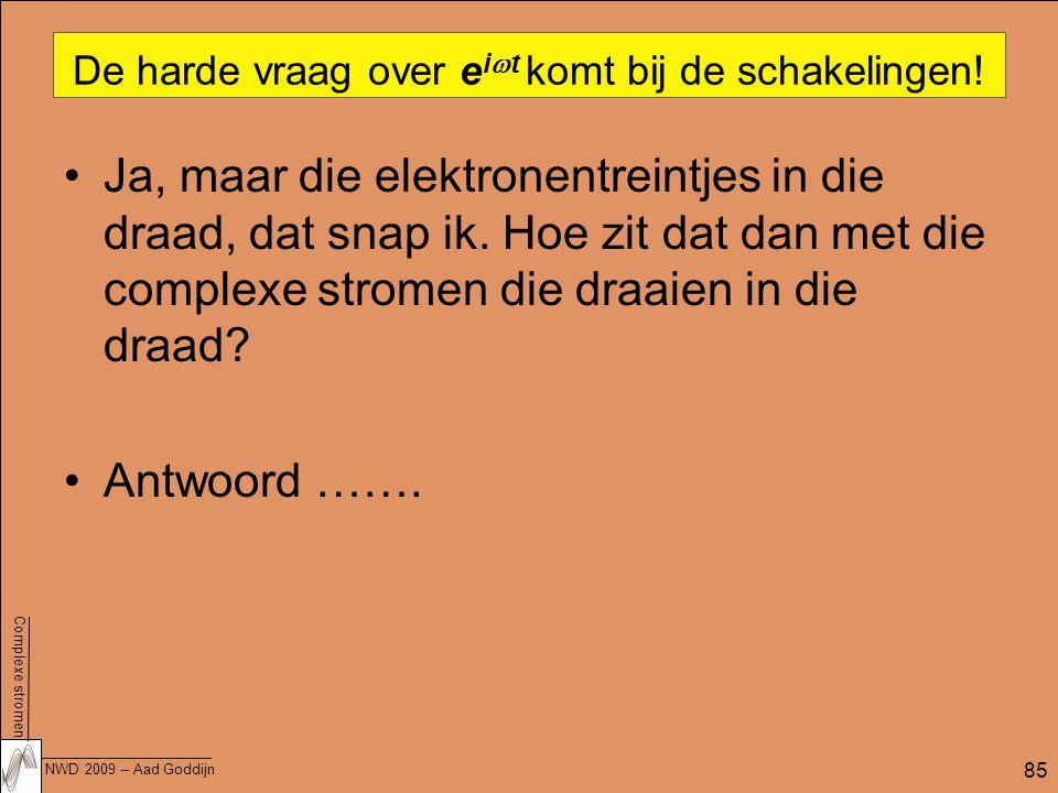 Complexe stromen NWD 2009 – Aad Goddijn 85 De harde vraag over e i  t komt bij de schakelingen.