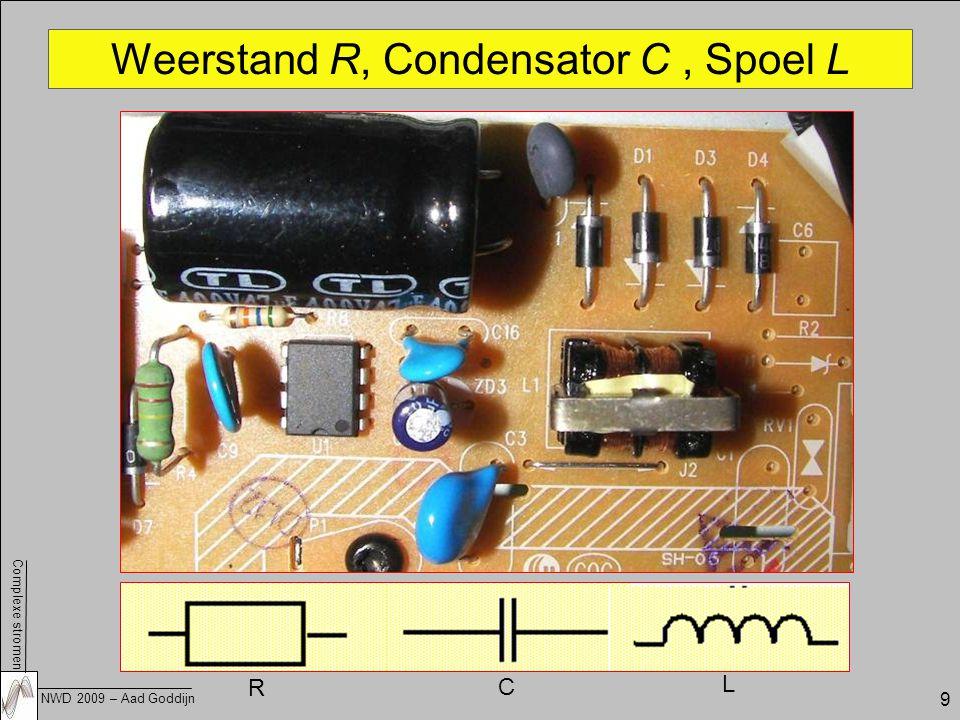 Complexe stromen NWD 2009 – Aad Goddijn 9 Weerstand R, Condensator C, Spoel L R C L