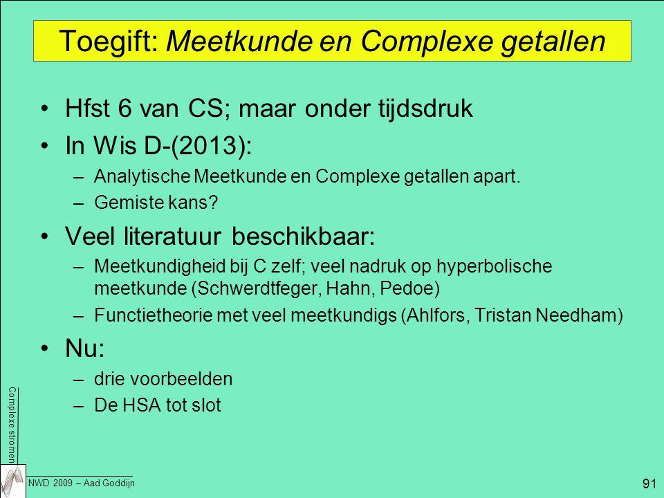 Complexe stromen NWD 2009 – Aad Goddijn 91 Toegift: Meetkunde en Complexe getallen Hfst 6 van CS; maar onder tijdsdruk In Wis D-(2013): –Analytische Meetkunde en Complexe getallen apart.