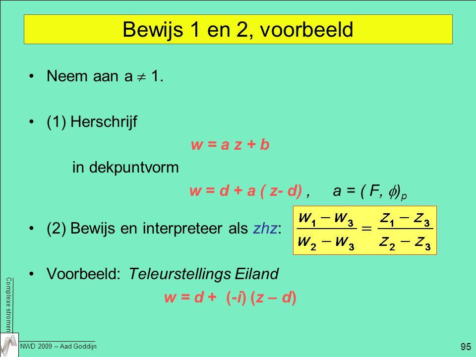 Complexe stromen NWD 2009 – Aad Goddijn 95 Bewijs 1 en 2, voorbeeld Neem aan a  1.