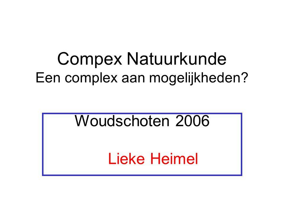 Compex Natuurkunde Een complex aan mogelijkheden? Woudschoten 2006 Lieke Heimel