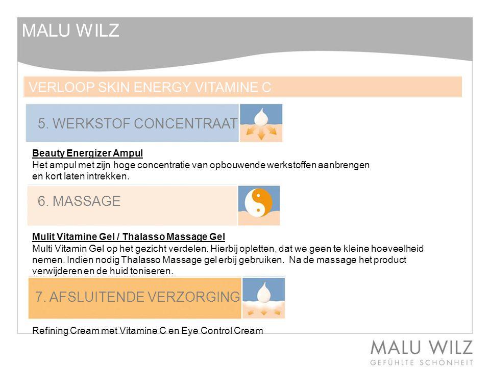 6. MASSAGE 7. AFSLUITENDE VERZORGING MALU WILZ Refining Cream met Vitamine C en Eye Control Cream 5. WERKSTOF CONCENTRAAT Beauty Energizer Ampul Het a