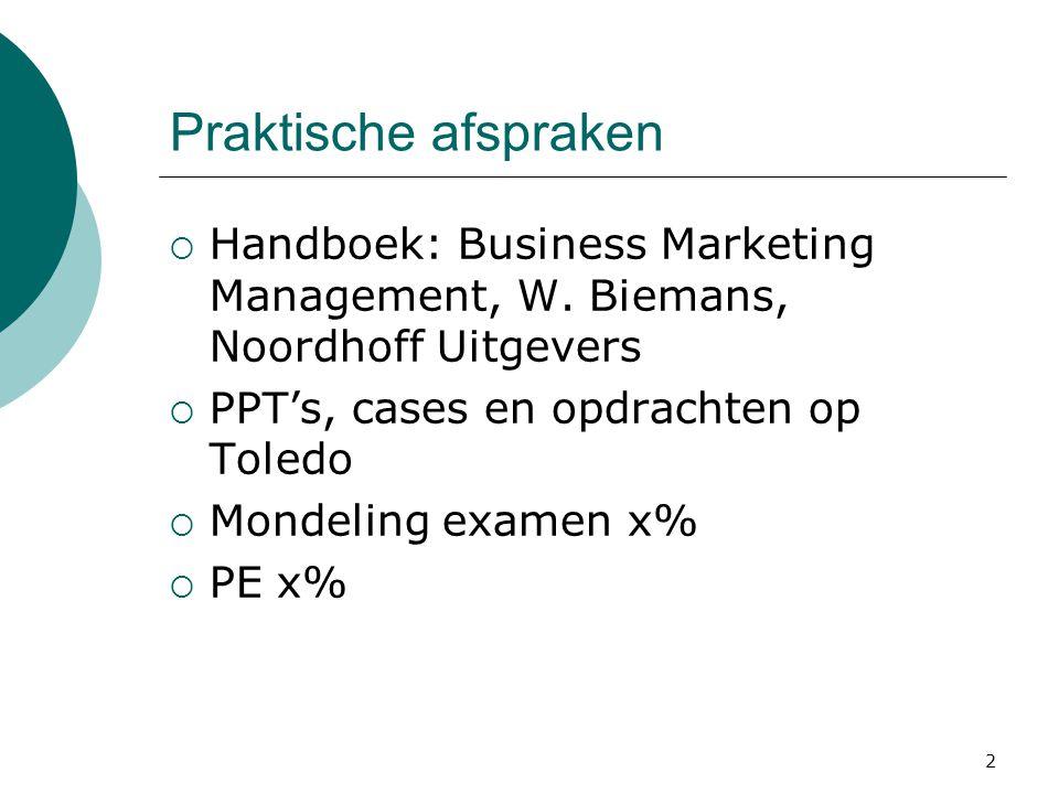 Praktische afspraken  Handboek: Business Marketing Management, W. Biemans, Noordhoff Uitgevers  PPT's, cases en opdrachten op Toledo  Mondeling exa