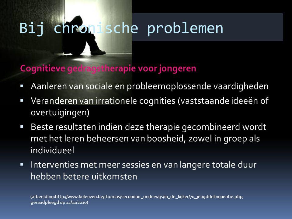Bij chronische problemen Cognitieve gedragstherapie voor jongeren  Aanleren van sociale en probleemoplossende vaardigheden  Veranderen van irrationele cognities (vaststaande ideeën of overtuigingen)  Beste resultaten indien deze therapie gecombineerd wordt met het leren beheersen van boosheid, zowel in groep als individueel  Interventies met meer sessies en van langere totale duur hebben betere uitkomsten (afbeelding:http://www.kuleuven.be/thomas/secundair_onderwijs/in_de_kijker/70_jeugddelinquentie.php, geraadpleegd op 12/11/2010)