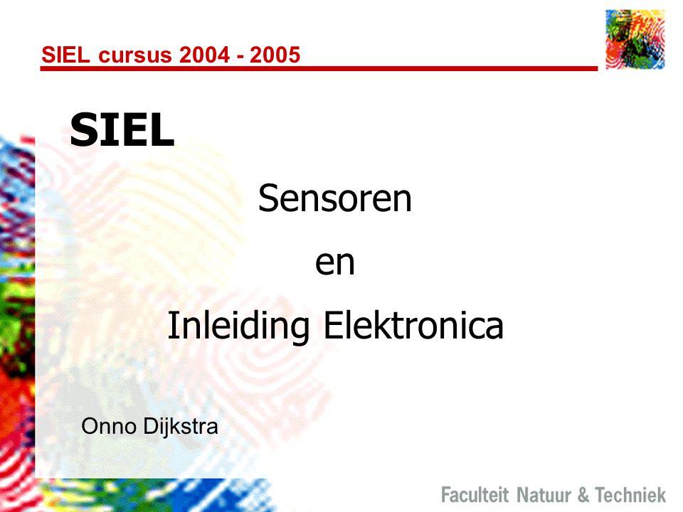 SIEL cursus 2004 - 2005 SIEL Sensoren en Inleiding Elektronica Onno Dijkstra