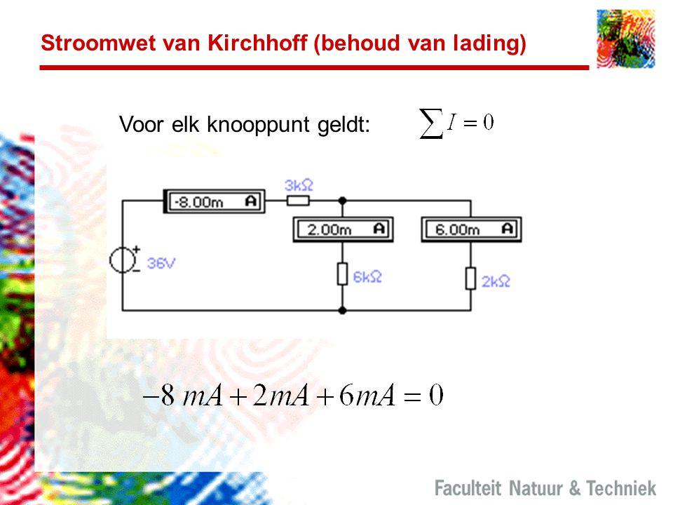 Stroomwet van Kirchhoff (behoud van lading) Voor elk knooppunt geldt: