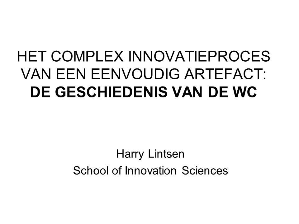 HET COMPLEX INNOVATIEPROCES VAN EEN EENVOUDIG ARTEFACT: DE GESCHIEDENIS VAN DE WC Harry Lintsen School of Innovation Sciences