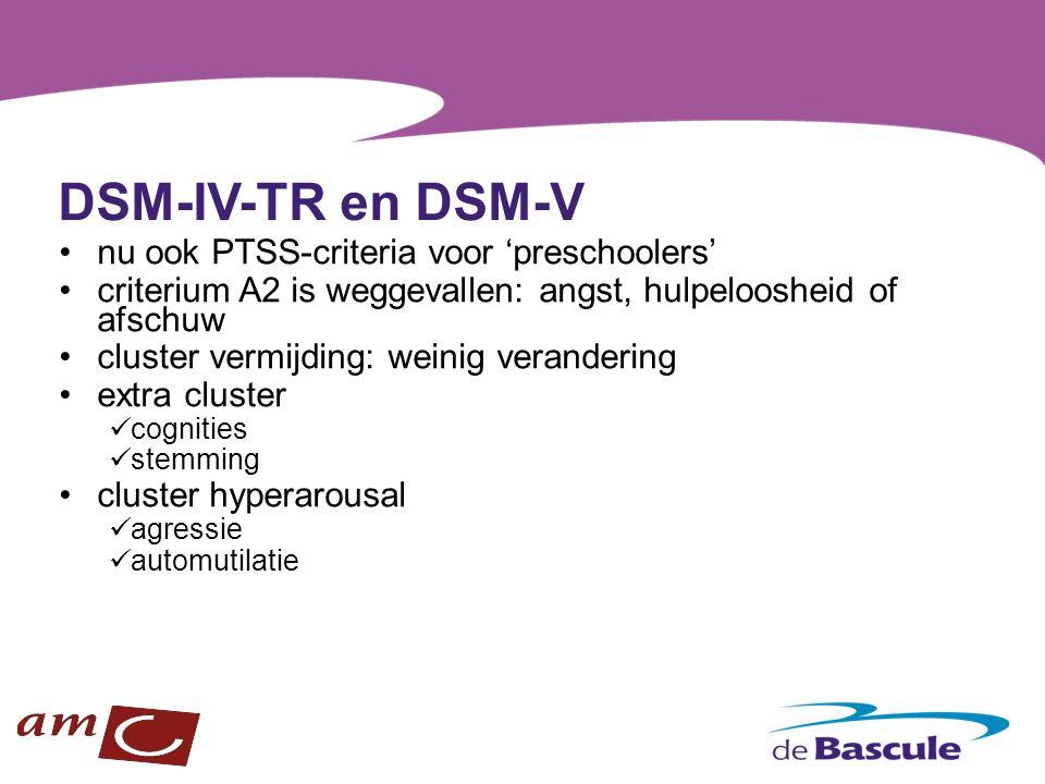 DSM-IV-TR en DSM-V nu ook PTSS-criteria voor 'preschoolers' criterium A2 is weggevallen: angst, hulpeloosheid of afschuw cluster vermijding: weinig ve