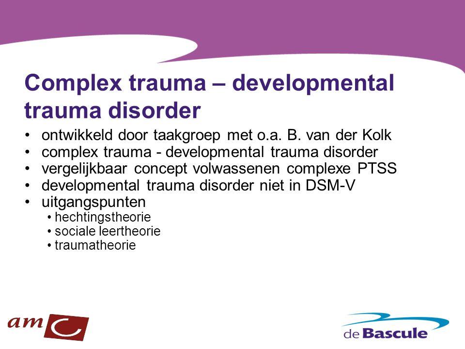 Complex trauma – developmental trauma disorder ontwikkeld door taakgroep met o.a. B. van der Kolk complex trauma - developmental trauma disorder verge