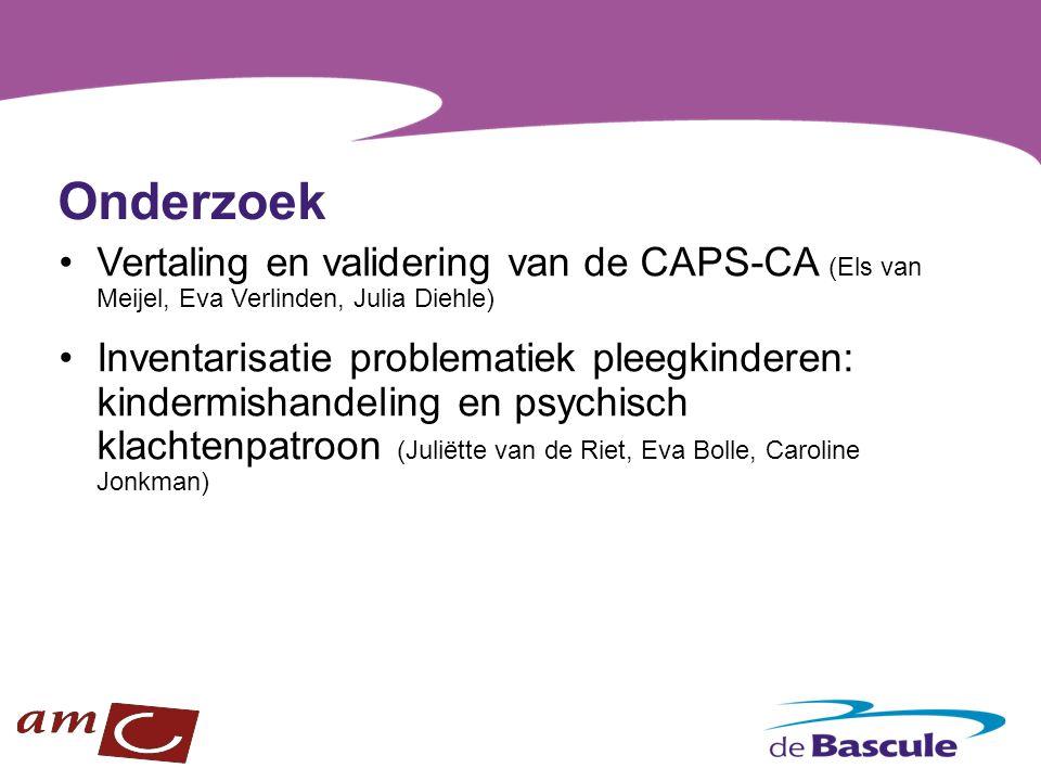 Onderzoek Vertaling en validering van de CAPS-CA (Els van Meijel, Eva Verlinden, Julia Diehle) Inventarisatie problematiek pleegkinderen: kindermishan