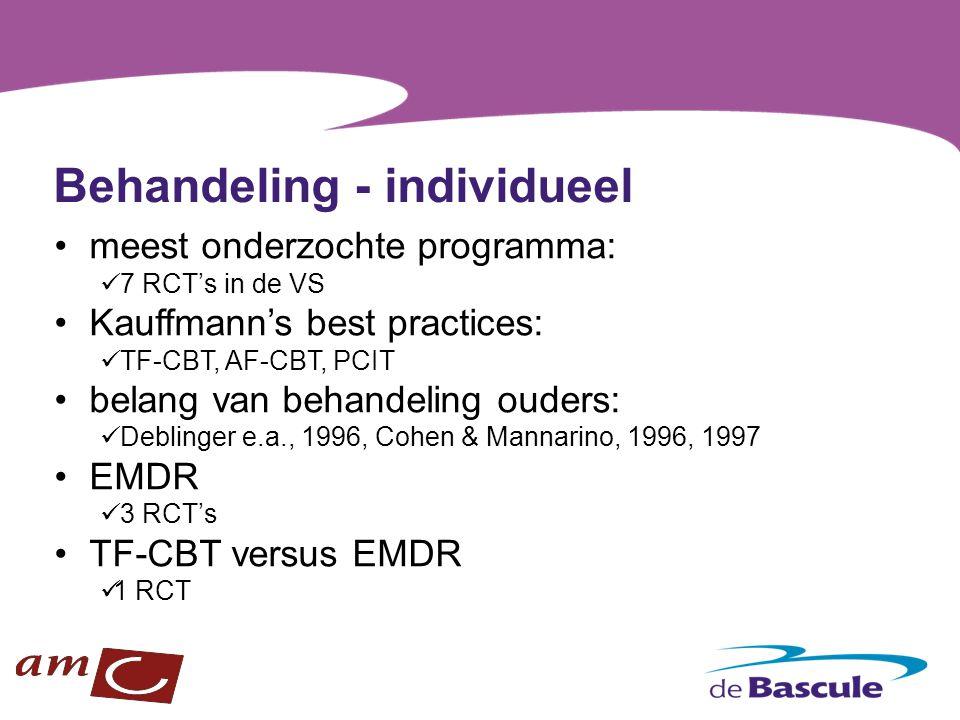 Behandeling - individueel meest onderzochte programma: 7 RCT's in de VS Kauffmann's best practices: TF-CBT, AF-CBT, PCIT belang van behandeling ouders