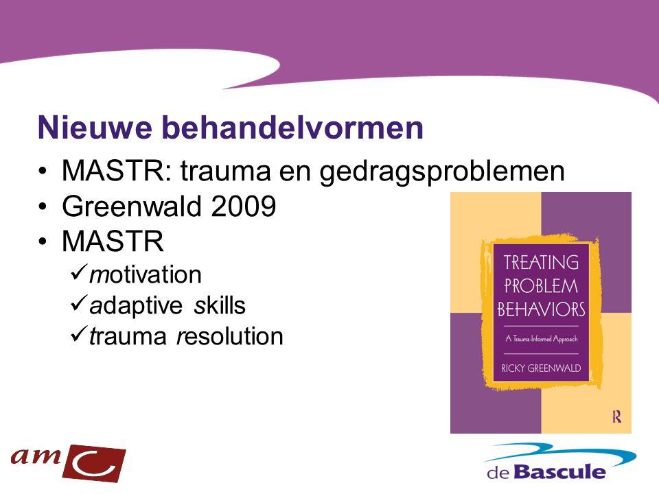 Nieuwe behandelvormen MASTR: trauma en gedragsproblemen Greenwald 2009 MASTR motivation adaptive skills trauma resolution