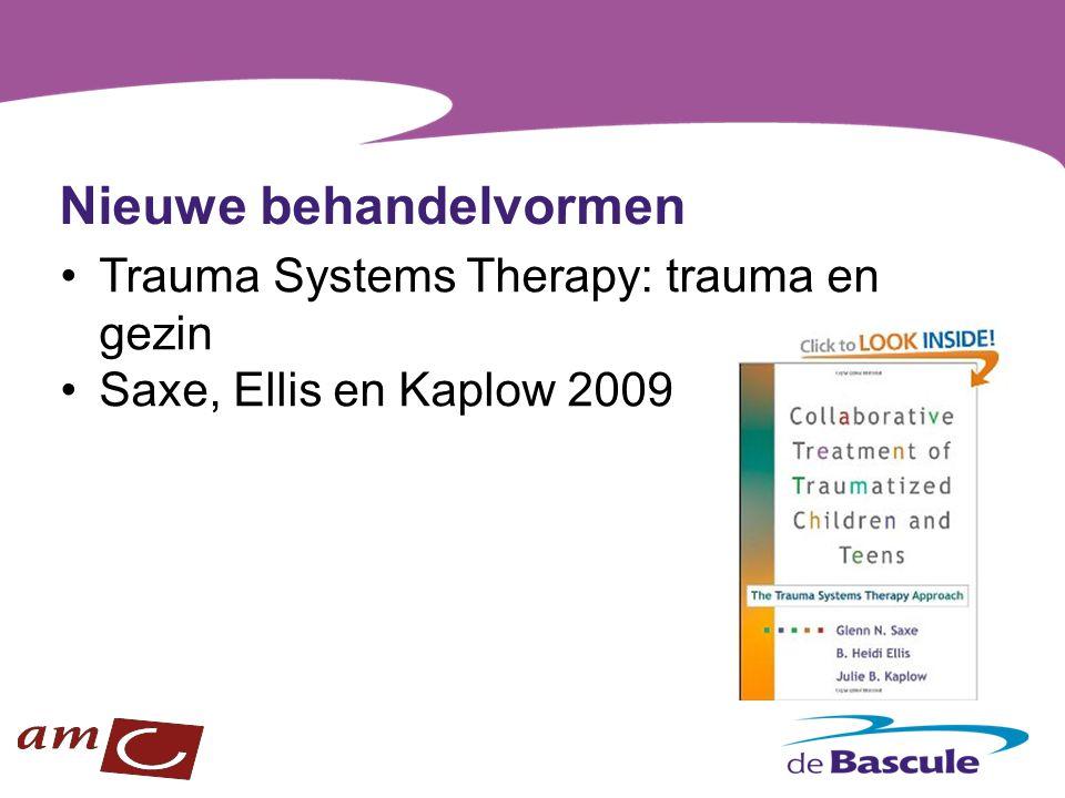 Nieuwe behandelvormen Trauma Systems Therapy: trauma en gezin Saxe, Ellis en Kaplow 2009