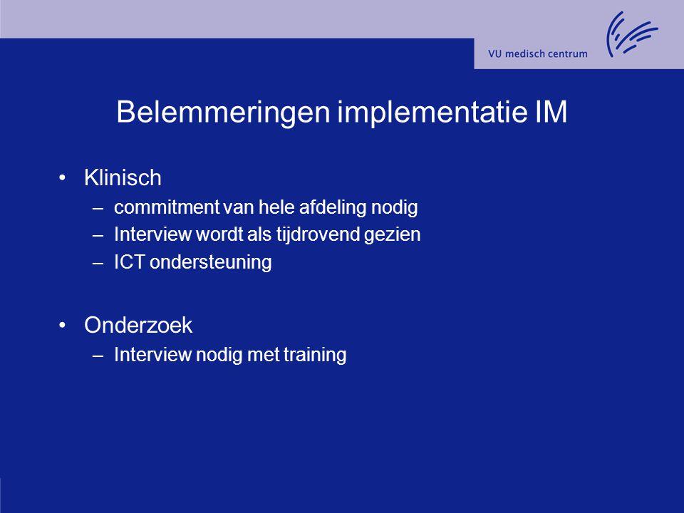Belemmeringen implementatie IM Klinisch –commitment van hele afdeling nodig –Interview wordt als tijdrovend gezien –ICT ondersteuning Onderzoek –Inter