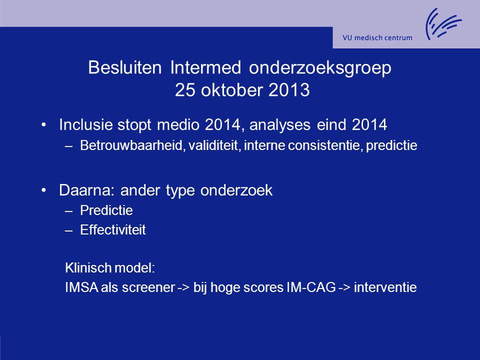 Besluiten Intermed onderzoeksgroep 25 oktober 2013 Inclusie stopt medio 2014, analyses eind 2014 –Betrouwbaarheid, validiteit, interne consistentie, p