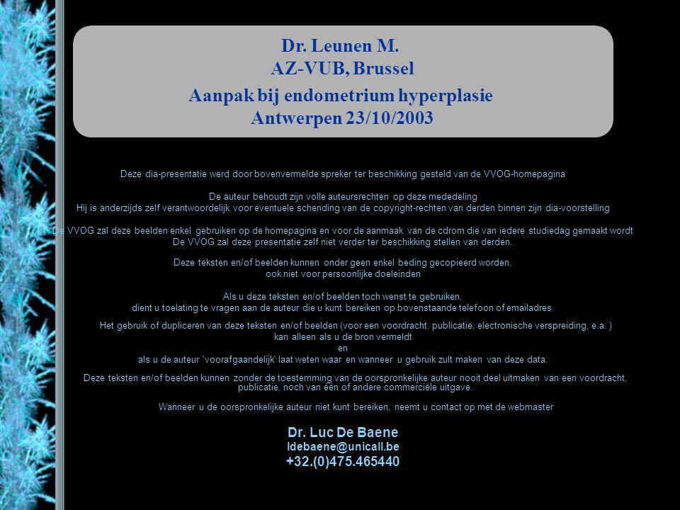 Danazol Danatrol° 400 mg/d ged 3m Bulleti (1987): Regressie EH in  100% Mariani (1994): non-atypie EH 82,8% regressie (65,8% atrofie, 11,9% secretoir, 4,2% proliferatief endometrium) 17% persistentie EH 8.4% recurrentie na 4m