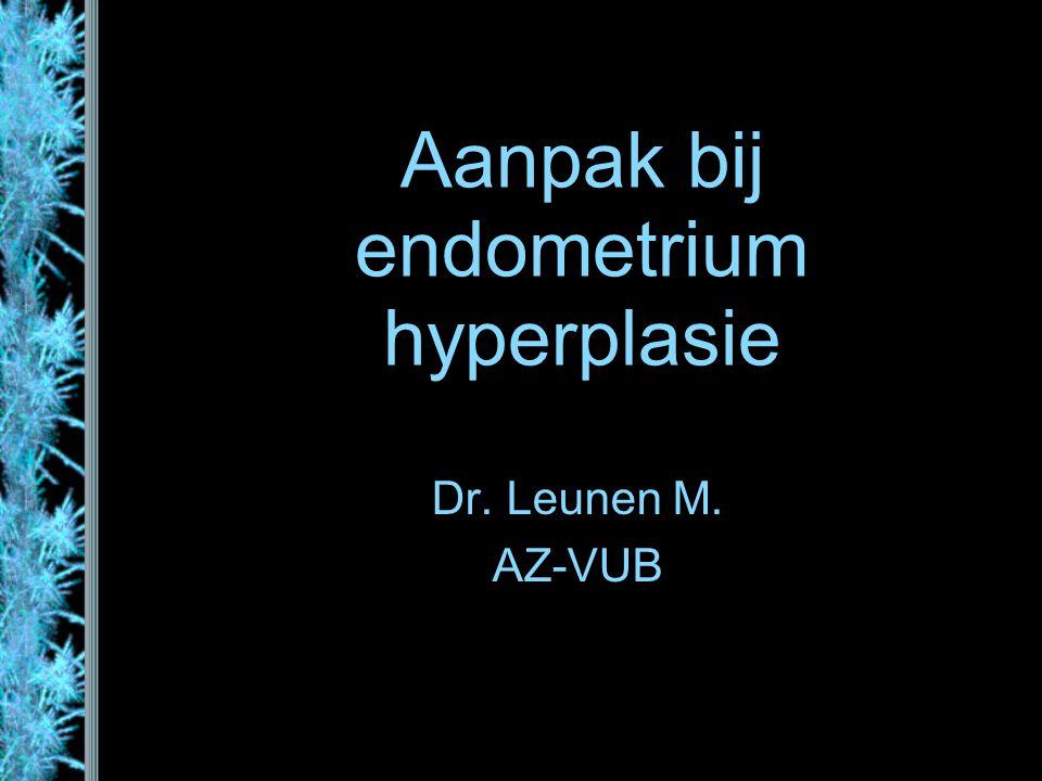 Danazol-releasing IUD Tamaoka (2000) –Effect van D-IUD bij EH –9 van de 59 vrouwen met adenomyose hadden EH, waarvan 1 met atypie EB voor insertie en na verwijderen IUD: Hyperplasie verdwenen –Voorkeur voor IUD gezien geen neveneffecten van per oraal Danazol