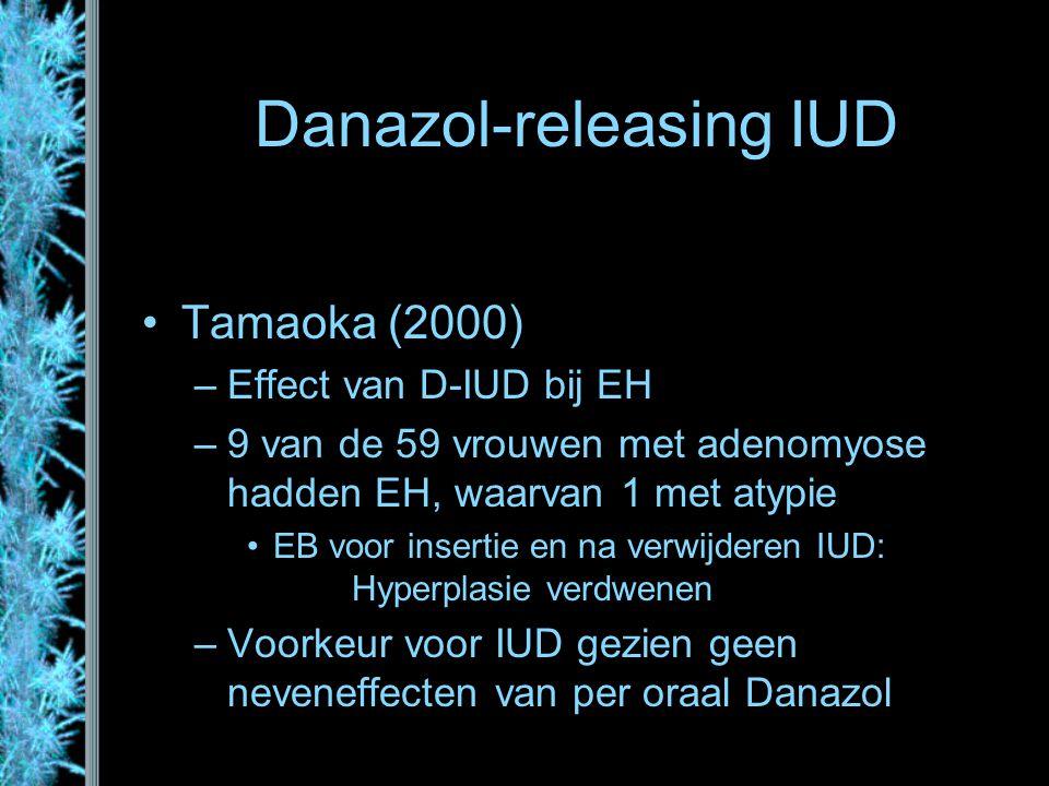 Danazol-releasing IUD Tamaoka (2000) –Effect van D-IUD bij EH –9 van de 59 vrouwen met adenomyose hadden EH, waarvan 1 met atypie EB voor insertie en