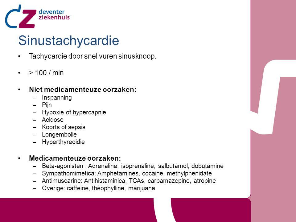 Tachycardie door snel vuren sinusknoop. > 100 / min Niet medicamenteuze oorzaken: –Inspanning –Pijn –Hypoxie of hypercapnie –Acidose –Koorts of sepsis