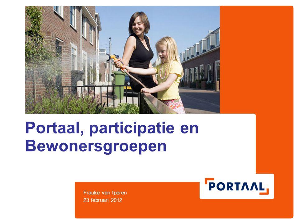 Portaal, participatie en Bewonersgroepen Frauke van Iperen 23 februari 2012