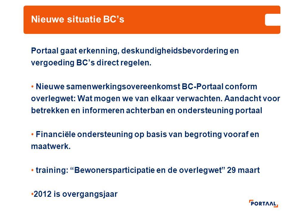 Nieuwe situatie BC's Portaal gaat erkenning, deskundigheidsbevordering en vergoeding BC's direct regelen. Nieuwe samenwerkingsovereenkomst BC-Portaal