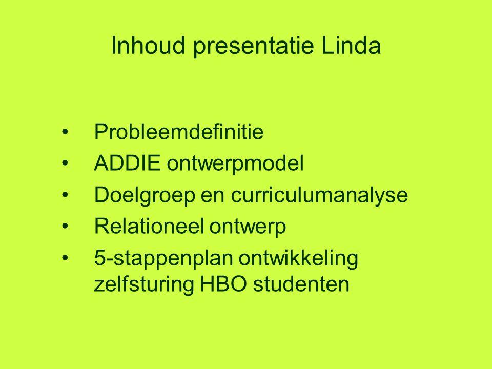 Inhoud presentatie Linda Probleemdefinitie ADDIE ontwerpmodel Doelgroep en curriculumanalyse Relationeel ontwerp 5-stappenplan ontwikkeling zelfsturin