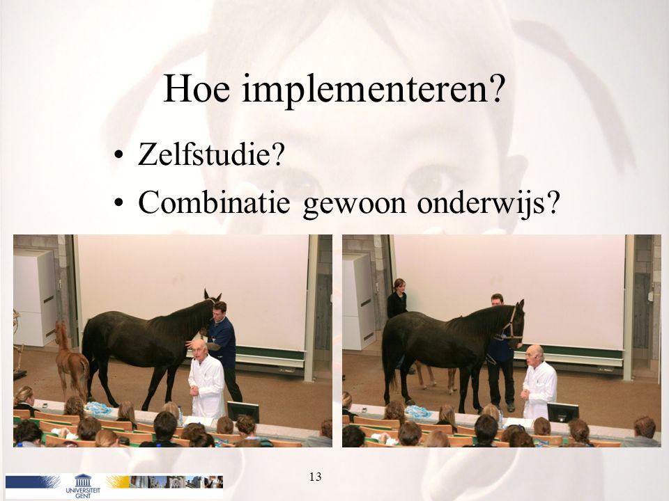 Hoe implementeren? Zelfstudie? Combinatie gewoon onderwijs? 13