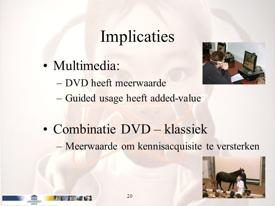 Implicaties Multimedia: –DVD heeft meerwaarde –Guided usage heeft added-value Combinatie DVD – klassiek –Meerwaarde om kennisacquisite te versterken 20