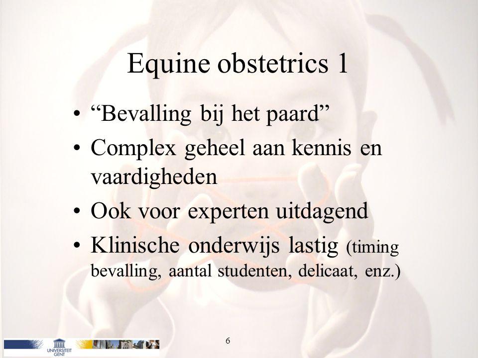 Equine obstetrics 1 Bevalling bij het paard Complex geheel aan kennis en vaardigheden Ook voor experten uitdagend Klinische onderwijs lastig (timing bevalling, aantal studenten, delicaat, enz.) 6