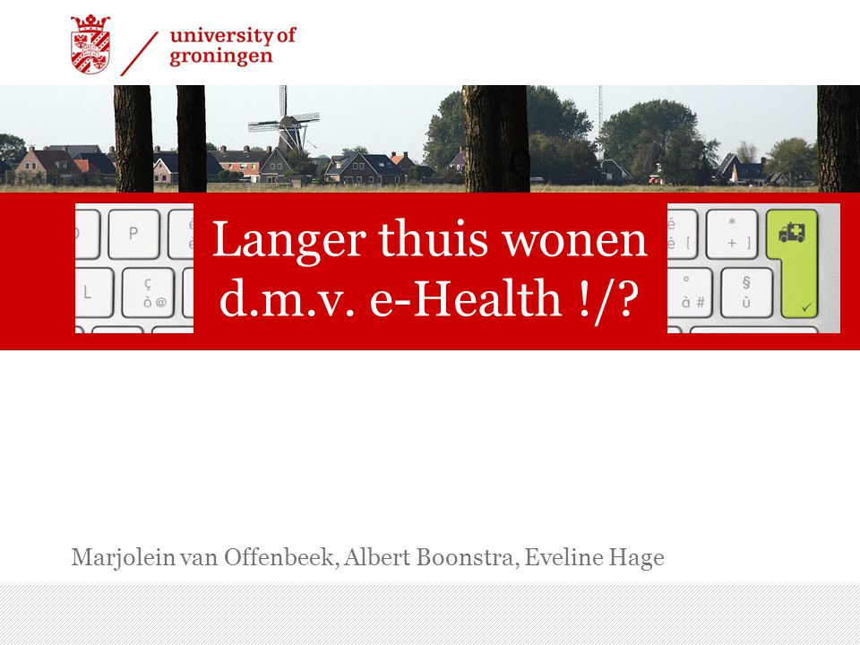 7/15/2014 | 1 Langer thuis wonen d.m.v. e-Health !/.