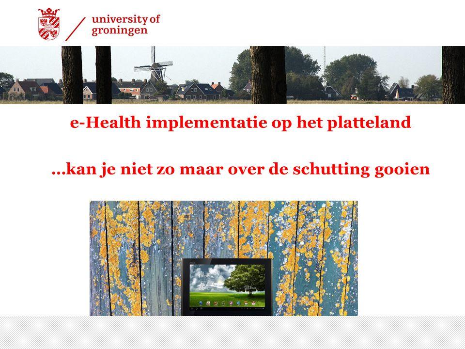 7/15/2014 | 13 e-Health implementatie op het platteland …kan je niet zo maar over de schutting gooien