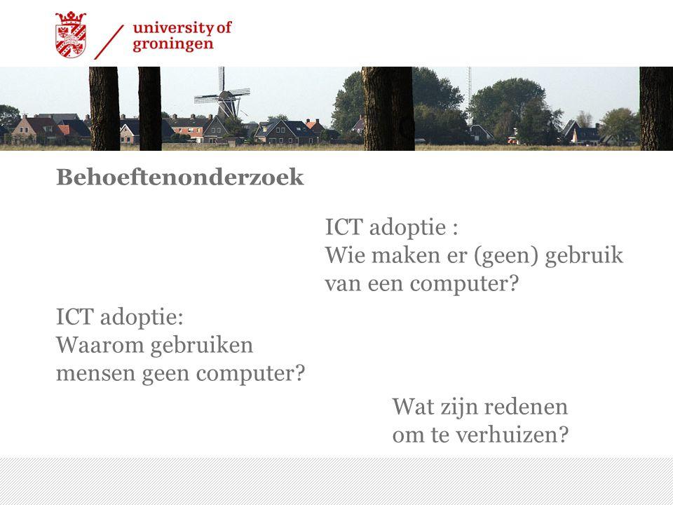 Behoeftenonderzoek ICT adoptie : Wie maken er (geen) gebruik van een computer? ICT adoptie: Waarom gebruiken mensen geen computer? Wat zijn redenen om