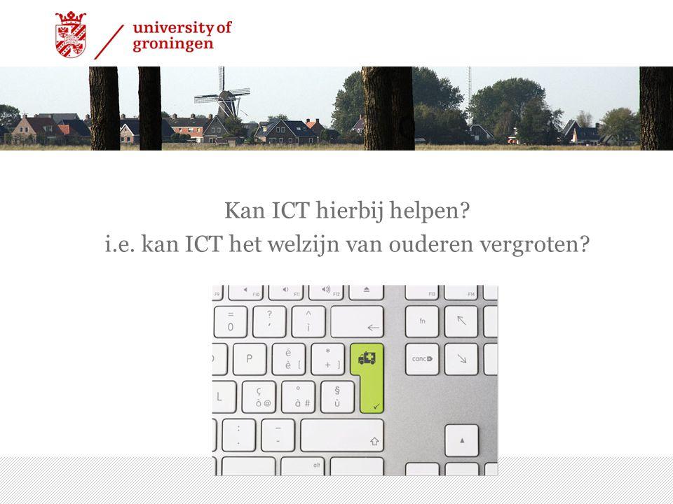 Kan ICT hierbij helpen? i.e. kan ICT het welzijn van ouderen vergroten? 7/15/2014 | 5