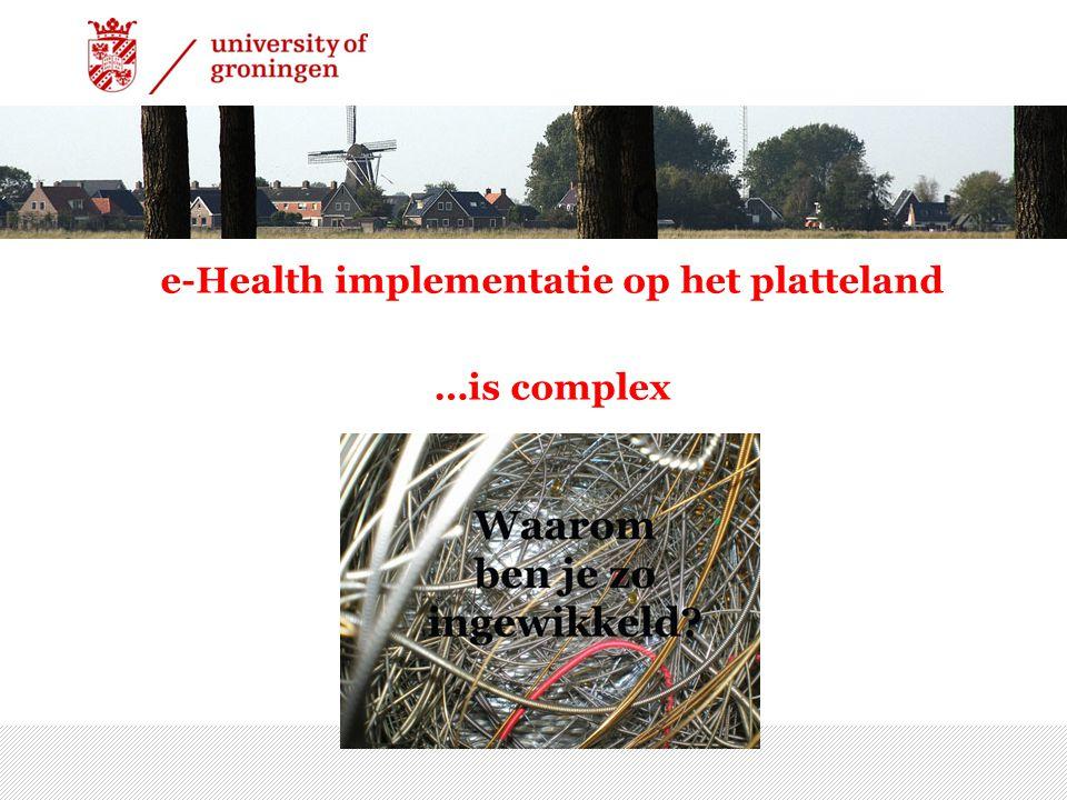 7/15/2014 | 9 e-Health implementatie op het platteland …is complex