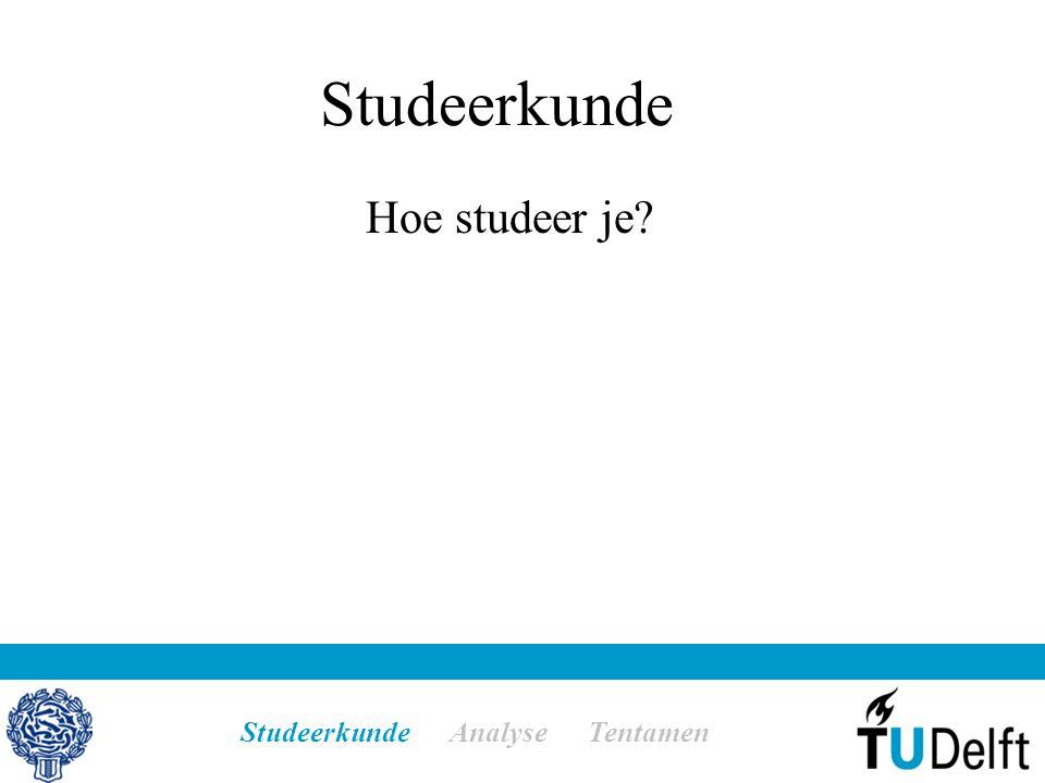 Studeerkunde Hoe studeer je Studeerkunde Analyse Tentamen