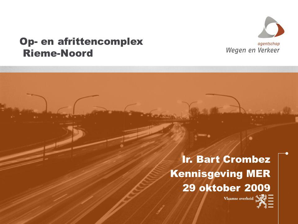 Ir. Bart Crombez Kennisgeving MER 29 oktober 2009 Op- en afrittencomplex Rieme-Noord