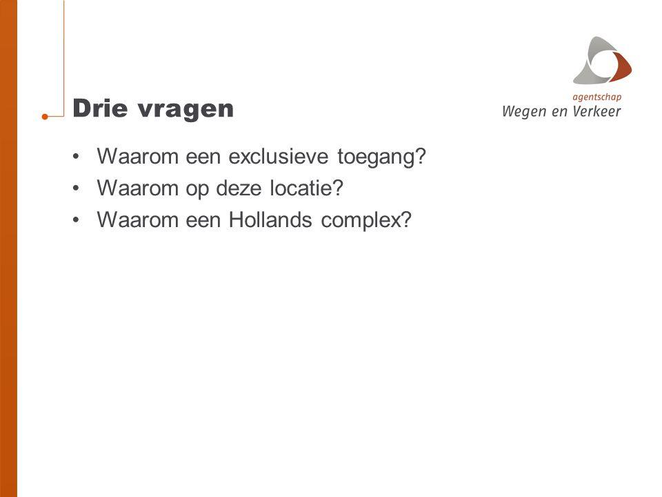 Drie vragen Waarom een exclusieve toegang? Waarom op deze locatie? Waarom een Hollands complex?