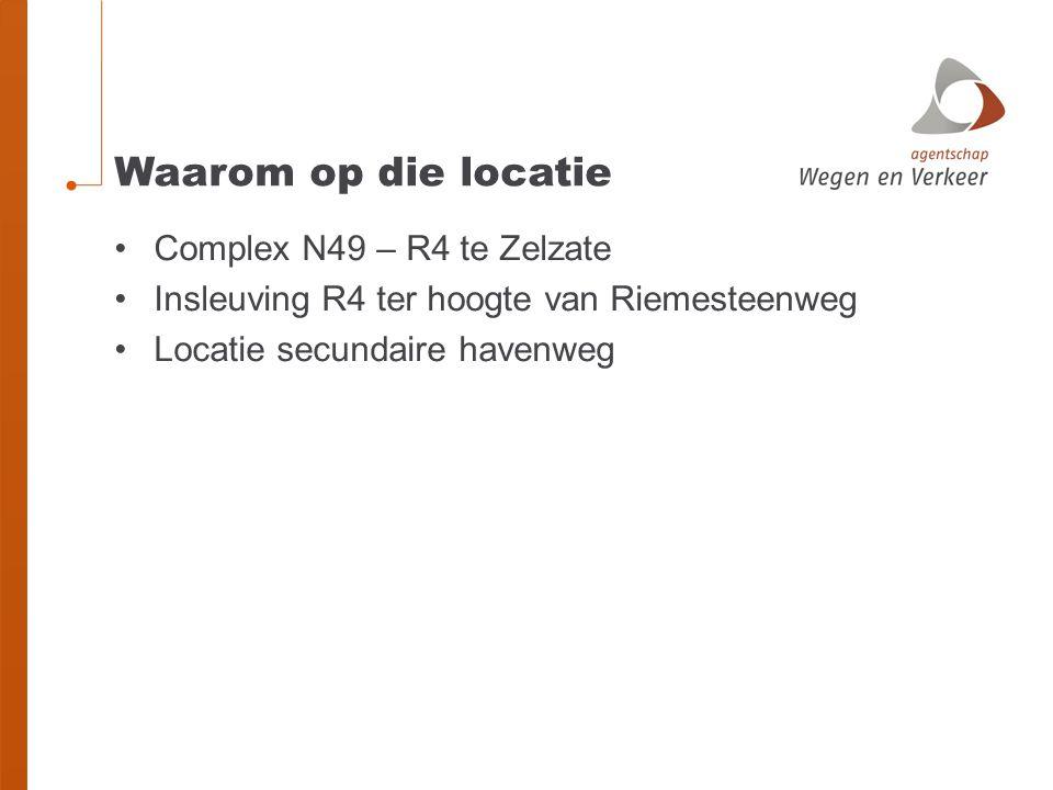Waarom op die locatie Complex N49 – R4 te Zelzate Insleuving R4 ter hoogte van Riemesteenweg Locatie secundaire havenweg