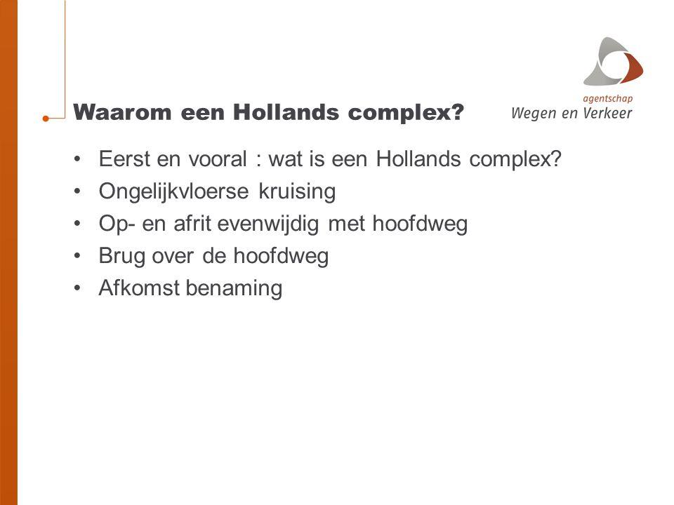 Waarom een Hollands complex? Eerst en vooral : wat is een Hollands complex? Ongelijkvloerse kruising Op- en afrit evenwijdig met hoofdweg Brug over de