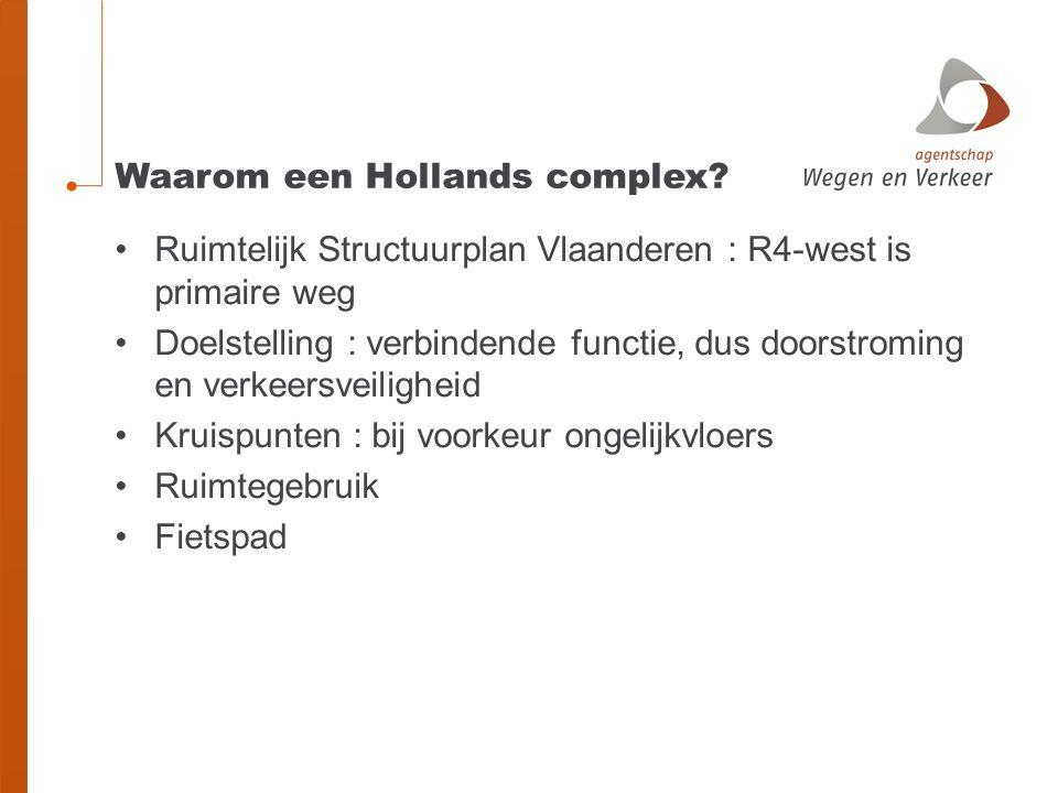Waarom een Hollands complex? Ruimtelijk Structuurplan Vlaanderen : R4-west is primaire weg Doelstelling : verbindende functie, dus doorstroming en ver