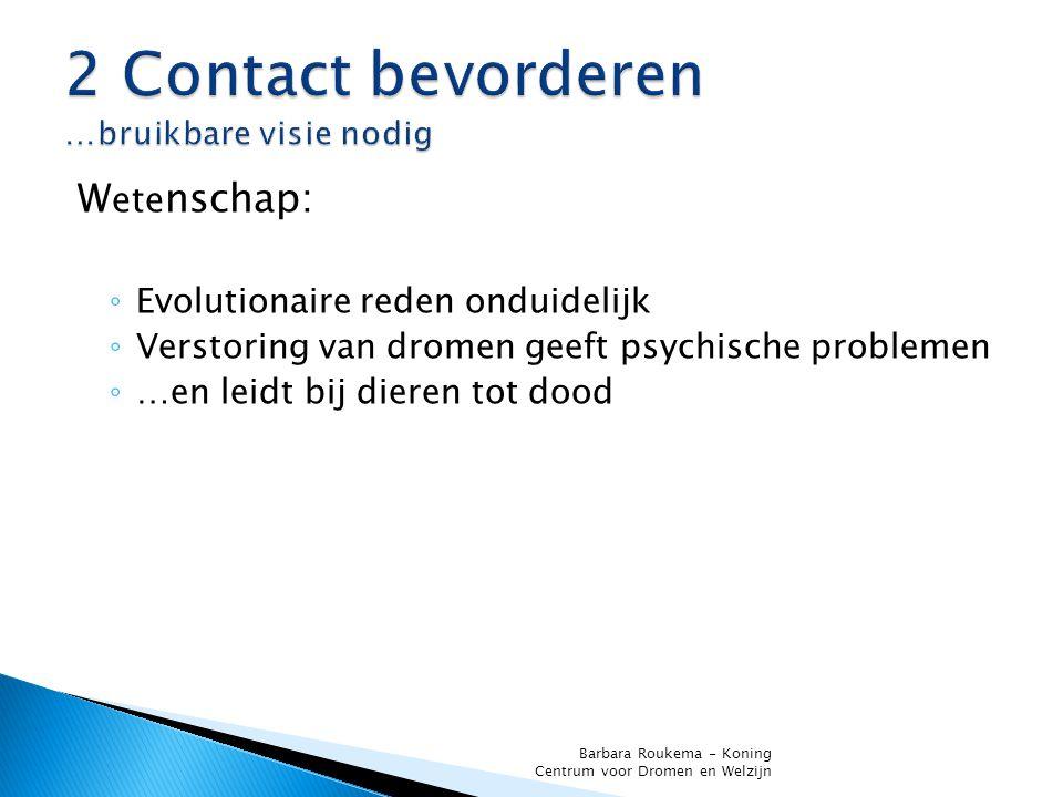 W ete nschap: ◦ Evolutionaire reden onduidelijk ◦ Verstoring van dromen geeft psychische problemen ◦ …en leidt bij dieren tot dood Barbara Roukema - Koning Centrum voor Dromen en Welzijn