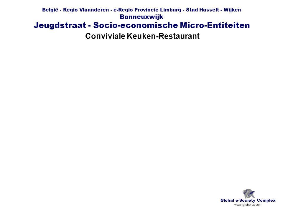 België - Regio Vlaanderen - e-Regio Provincie Limburg - Stad Hasselt - Wijken Banneuxwijk Jeugdstraat - Socio-economische Micro-Entiteiten Conviviale Keuken-Restaurant Global e-Society Complex www.globplex.com