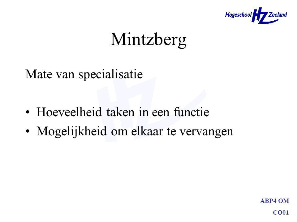 ABP4 OM CO01 Mintzberg Mate van specialisatie Hoeveelheid taken in een functie Mogelijkheid om elkaar te vervangen